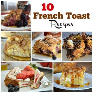 These 10 French Toast Recipes - made the morning of or prepared the night before, will have your hungry crowd begging for more and make for a great morning!